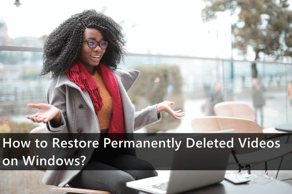 How to Restore Permanently Deleted Videos on Windows?